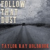 Follow That Dust - Single, Taylor Ray Holbrook