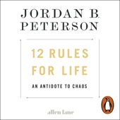 12 Rules for Life: An Antidote to Chaos (Unabridged) - Jordan B. Peterson