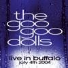 Live in Buffalo - July 4th, 2004 - The Goo Goo Dolls, The Goo Goo Dolls