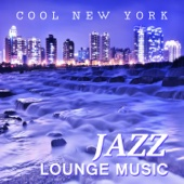 Cool New York Jazz Lounge Music: Smooth Piano Jazz Chillout, Instrumental Funky Grooves, Mood and Mellow Music, Ambient Jazz Relaxation - Jazz Music Collection