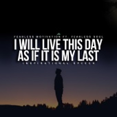 I Will Live This Day as If It Is My Last (Inspirational Speech) [feat. Fearless Soul] - Fearless Motivation