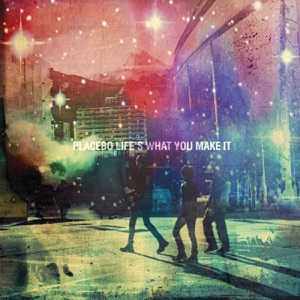 PLACEBO - Life's What You Make It
