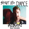 Shut Up and Dance Acoustic Single
