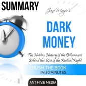Summary of Jane Mayer's Dark Money: The Hidden History of the Billionaires Behind the Rise of the Radical Right (Unabridged) - Ant Hive Media Cover Art