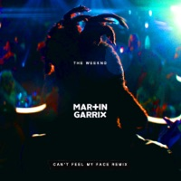 Can't Feel My Face (Martin Garrix Remix) - Single - The Weeknd