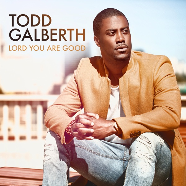 Lord You Are Good by Todd Galberth