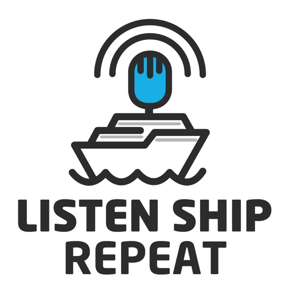 The Listen Ship Repeat Podcast