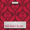 The Pony Blues, Son House