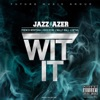 Wit It (feat. French Montana, Rick Ross, Mally Mall & Detail) - Single, Jazz Lazer