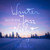 Jazz Only Jazz: Winter Jazz Nights (Chilled Jazz Edition)