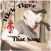I Wanna Be That Song - Rick Tiger