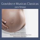 Gravidez e Musicas Classicas para Relaxar: Bem Estar e Harmonia, Musicas Relaxantes para Gravidez e Parto, Relaxamento e Boa Noite