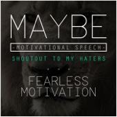 Maybe: Motivational Speech (Shoutout to My Haters)