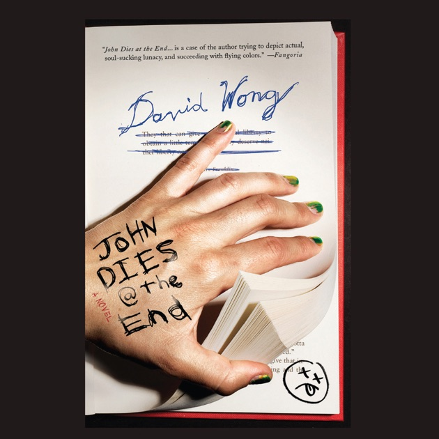 comedy in john dies at the end by david wong John dies at the end: a fabulous new poster john dies at the end - an adaptation of david wong's novel which appears to contain all the horror and comedy.