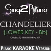 Chandelier (Lower Key - Bb) [Originally Performed By Sia] [Piano Karaoke Version] - Sing2Piano