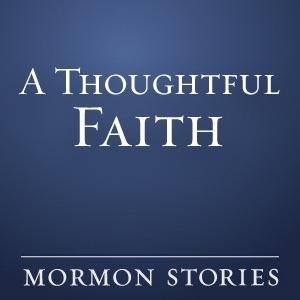 A Thoughtful Faith - Mormon / LDS