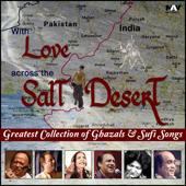 With Love Across the Salt Desert - Greatest Collection of Best Ghazals & Sufi Songs
