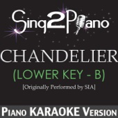 Chandelier (Lower Key - B) [Originally Performed By Sia] [Piano Karaoke Version]
