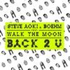 Back 2 U (feat. WALK the MOON) - Single, Steve Aoki & Boehm