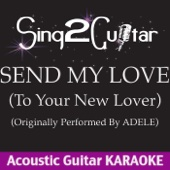 Send My Love (To Your New Lover) [Originally Performed by Adele] [Acoustic Guitar Karaoke]