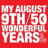 My August 9th / 50 Wonderful Years (2016 Edition)