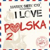 Marek Sierocki Przedstawia: I Love Polska 2 (Tylko Hity)