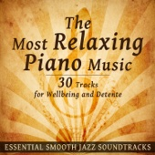 The Most Relaxing Piano Music: 30 Tracks for Wellbeing and Detente - Essential Smooth Jazz Soundtracks for Spa, Tranquility, Relax, Calm Mind & Sleep Therapy