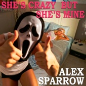 Alex Sparrow - She's Crazy but She's Mine artwork