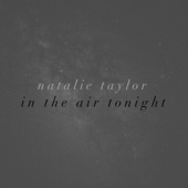 In the Air Tonight - Natalie Taylor