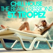 Chill House St. Tropez - The Beach Sessions - Various Artists