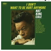 "I Don't Want To Be Hurt Anymore - Nat ""King"" Cole"