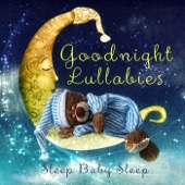 Goodnight Lullabies Collective - Goodnight Lullabies: Sleep, Baby, Sleep – A Child's Gift of Lullabies, Classical Music for Little Angels, Lullabies for Babies & Kids Songs, Favourite Sleep Time Songs for Children, Nursery Rhymes & White Noise  artwork
