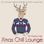 Xmas Chill Lounge (Die schönsten Weihnachtslieder im Chill & Lounge Style)