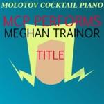 MCP Performs Meghan Trainor: Title