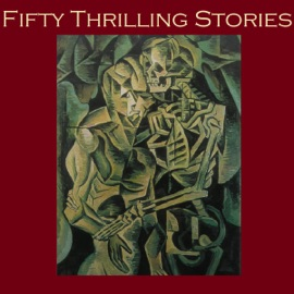 Fifty Thrilling Stories: Thrillers, Mysteries, Dark Crimes, And Strange Happenings - G. K. Chesterton, Arthur Conan-Doyle, Henry Rider Haggard, M. R. James, H. P. Lovecraft, O. Henry & Rudyard Kipling mp3 listen download