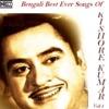 Bengali Best Ever Songs of Kishore Kumar, Vol. 1 - Kishore Kumar, Lata Mangeshkar & Asha Bhosle