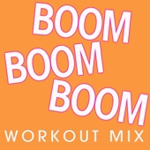 Boom Boom Boom (Workout Mix)