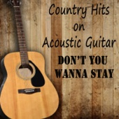 Country Hits on Acoustic Guitar: Don't You Wanna Stay