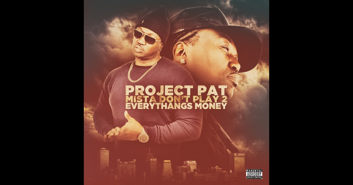 project pat mista don t play everythangs workin songs