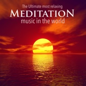 The Ultimate Most Relaxing Meditation Music in the World - Music for Relaxation, Yoga, Sleep, Study, Meditation, Spa and Ambience