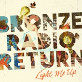 Bronze Radio Return - Light Me Up  artwork