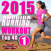 Top 40 Running Workout 2015, Vol. 1 (60 Minute Non-Stop Workout Mix 130-144 BPM)