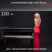 100 + Essential Piano Songs and Classics Must Have (Jazz, Classical Music and Movie Themes)