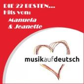 Die 22 besten... Hits von: Manuela & Jeanette (Musik auf deutsch)