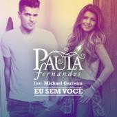Eu Sem Você (feat. Mickael Carreira) - Paula Fernandes & Mickael Carreira