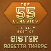 Top 55 Classics - The Very Best of Sister Rosetta Tharpe - Sister Rosetta Tharpe