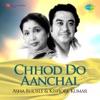 Chhod Do Aanchal - Asha Bhosle and Kishore Kumar - Kishore Kumar & Asha Bhosle