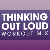 Thinking Out Loud (Extended Workout Mix)