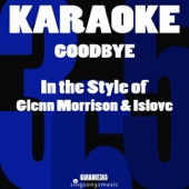 Goodbye (In the Style of Glenn Morrison & Islove) [Karaoke Instrumental Version]