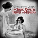 Say Your Prayers, Little One - The String Quartet Tribute To Metallica